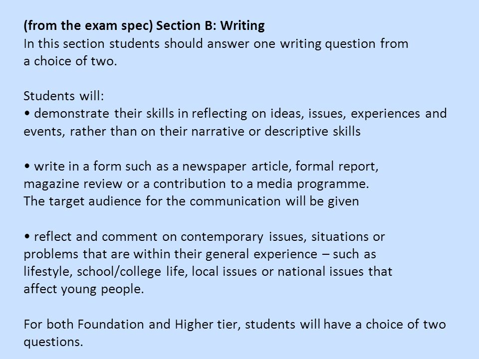 (from the exam spec) Section B: Writing In this section students should answer one writing question from a choice of two.