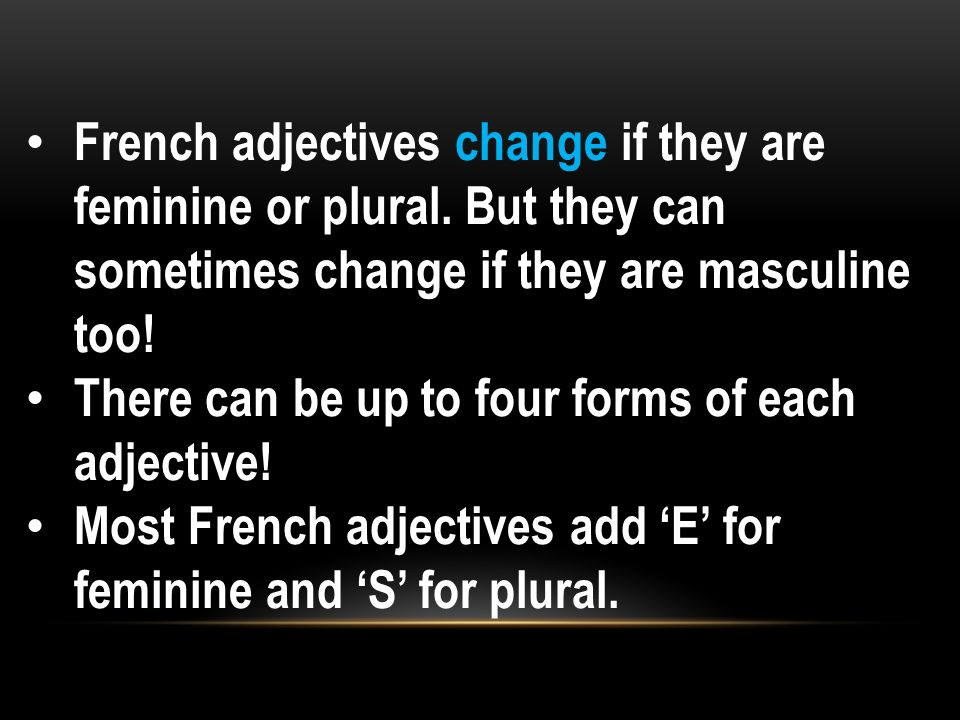French adjectives change if they are feminine or plural