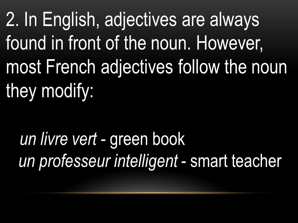 2. In English, adjectives are always found in front of the noun