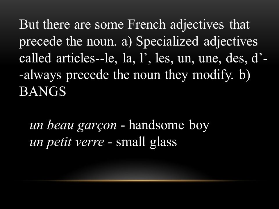 But there are some French adjectives that precede the noun
