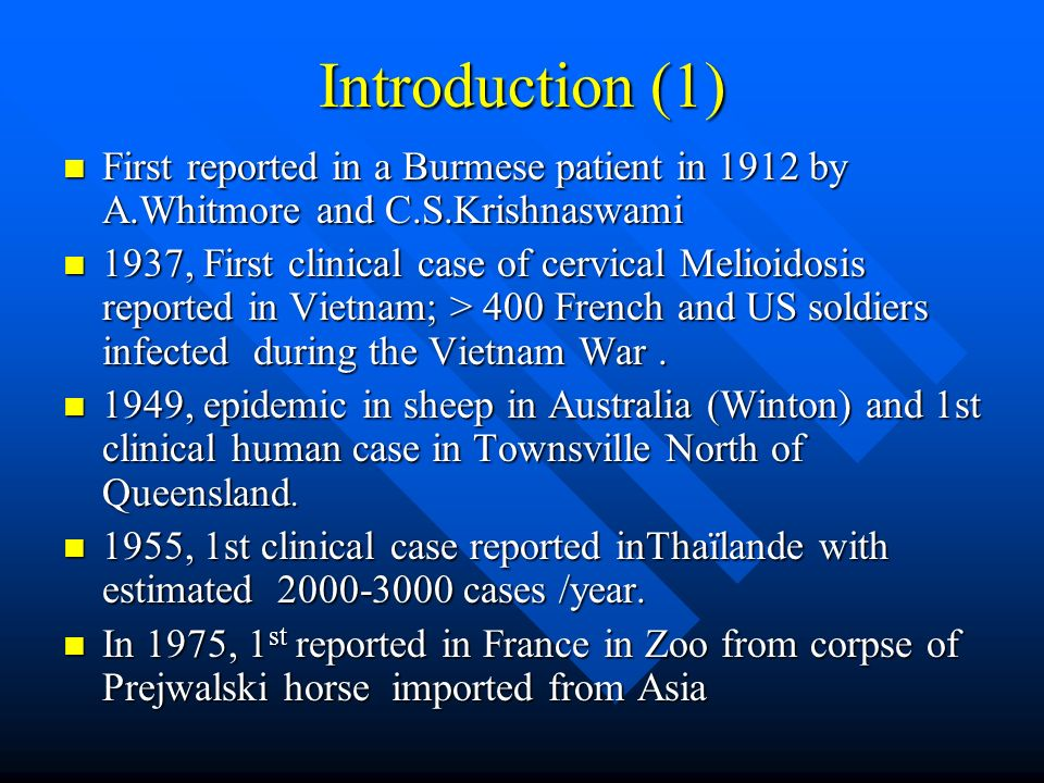 Introduction (1) First reported in a Burmese patient in 1912 by A.Whitmore and C.S.Krishnaswami.