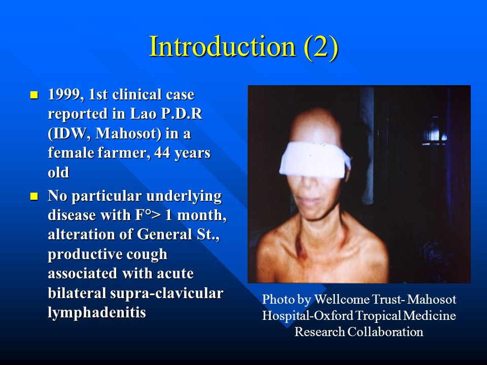 Introduction (2) 1999, 1st clinical case reported in Lao P.D.R (IDW, Mahosot) in a female farmer, 44 years old.