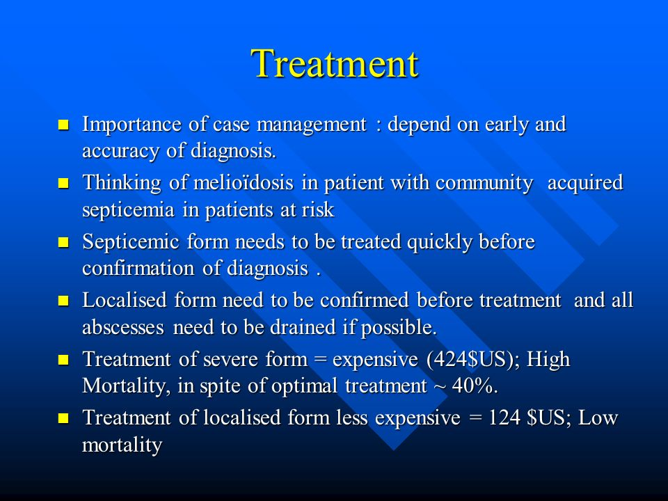 Treatment Importance of case management : depend on early and accuracy of diagnosis.