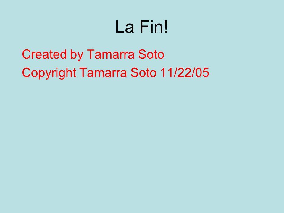 La Fin! Created by Tamarra Soto Copyright Tamarra Soto 11/22/05