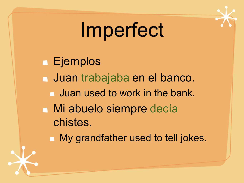 Imperfect Ejemplos Juan trabajaba en el banco.
