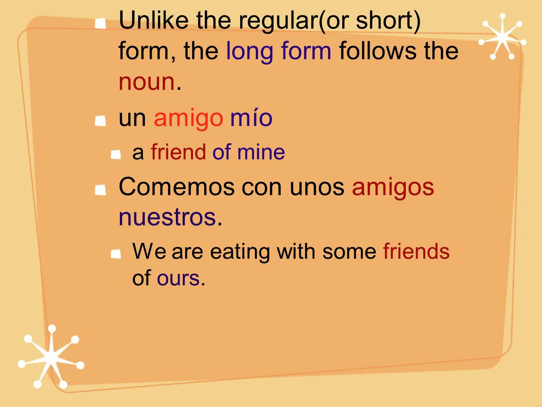 Unlike the regular(or short) form, the long form follows the noun.