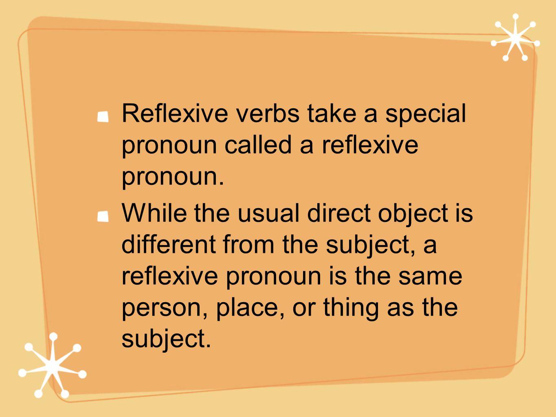 Reflexive verbs take a special pronoun called a reflexive pronoun.