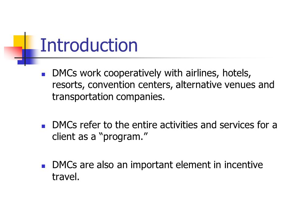Introduction DMCs work cooperatively with airlines, hotels, resorts, convention centers, alternative venues and transportation companies.