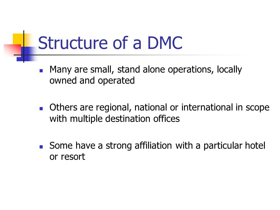 Structure of a DMC Many are small, stand alone operations, locally owned and operated.