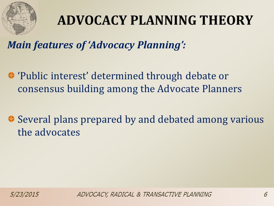 the concept of advocacy The concept of advocacy planning was given by paul davidoff in this type of planning, there are various interest groups.