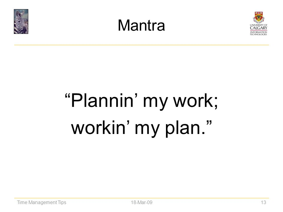 Plannin' my work; workin' my plan.