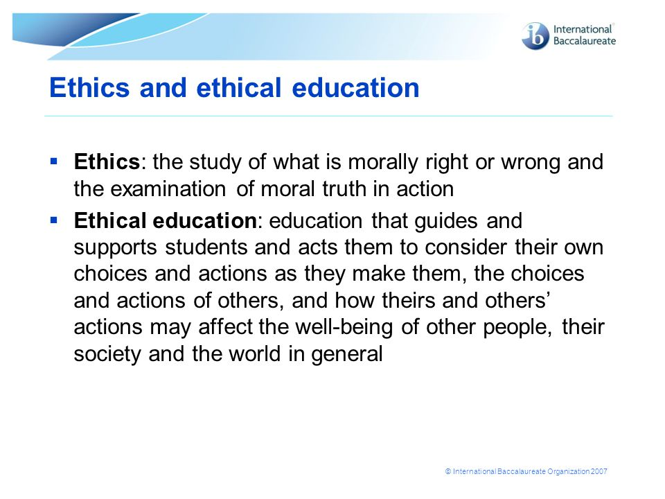 explain the ethical teaching of the Teaching ethical reasoning online presents its own particular challenges learning how to reason ethically is a dialectical, back-and-forth process simply delivering content through lectures and readings are at best supplementary forms of instruction.