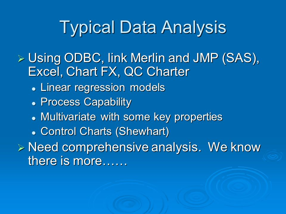 Typical Data Analysis Using ODBC, link Merlin and JMP (SAS), Excel, Chart FX, QC Charter. Linear regression models.