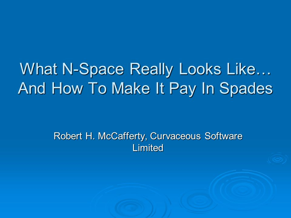 What N-Space Really Looks Like… And How To Make It Pay In Spades