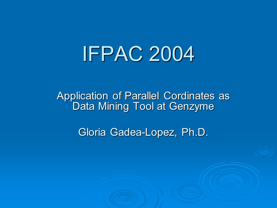 IFPAC 2004 Application of Parallel Cordinates as Data Mining Tool at Genzyme.
