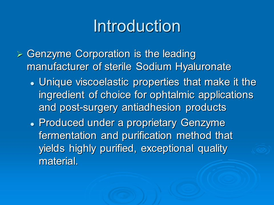 Introduction Genzyme Corporation is the leading manufacturer of sterile Sodium Hyaluronate.