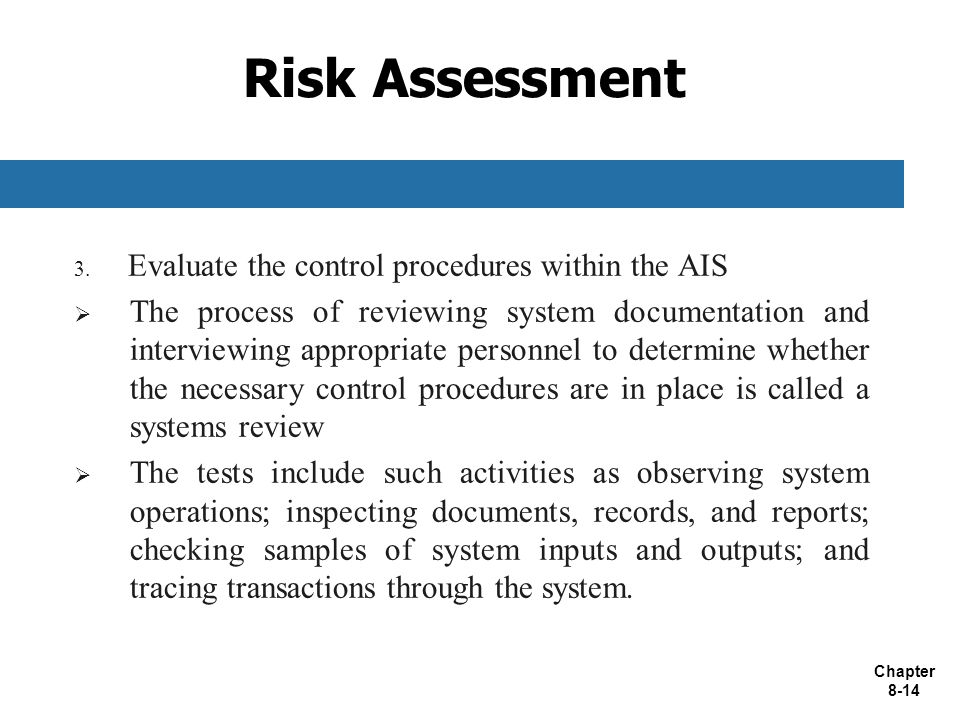 Risk Assessment Evaluate the control procedures within the AIS