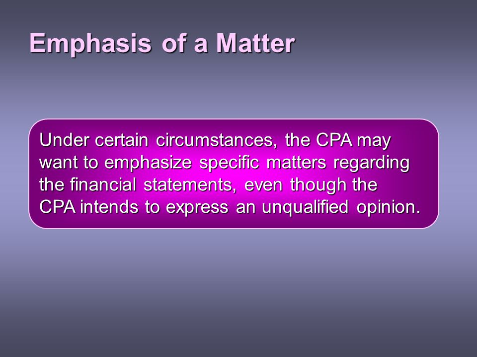 Emphasis of a Matter Under certain circumstances, the CPA may