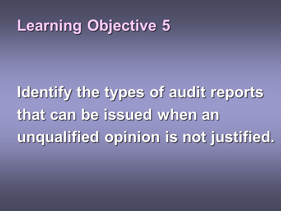 Learning Objective 5 Identify the types of audit reports.