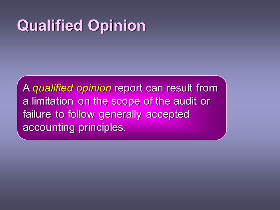 Qualified Opinion A qualified opinion report can result from