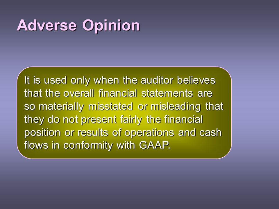 Adverse Opinion It is used only when the auditor believes