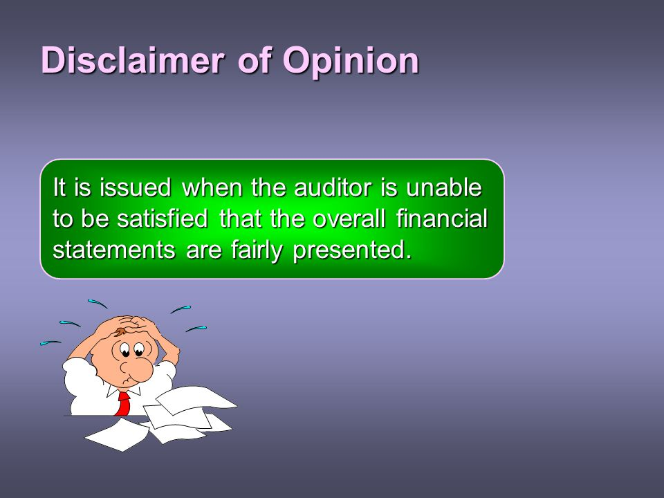 Disclaimer of Opinion It is issued when the auditor is unable