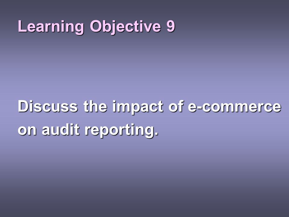 Learning Objective 9 Discuss the impact of e-commerce on audit reporting.