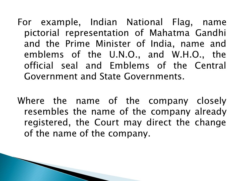 For example, Indian National Flag, name pictorial representation of Mahatma Gandhi and the Prime Minister of India, name and emblems of the U.N.O., and W.H.O., the official seal and Emblems of the Central Government and State Governments.