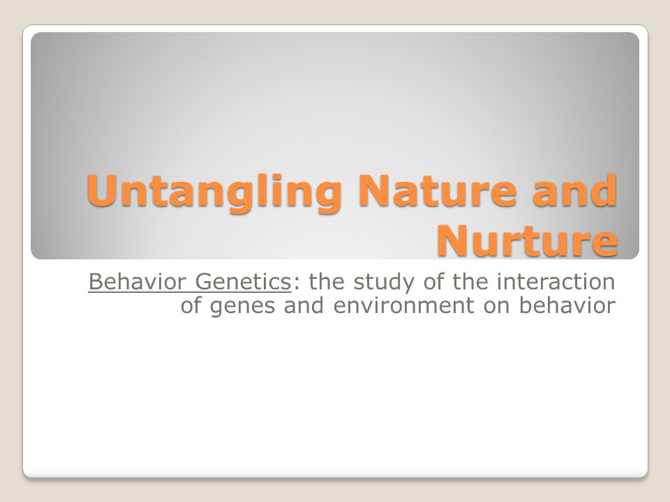 the roles of genetics and nurture The nature versus nurture  this denoted that the personality of twins was influenced by their genetics  examines the roles played by nature and nurture in.