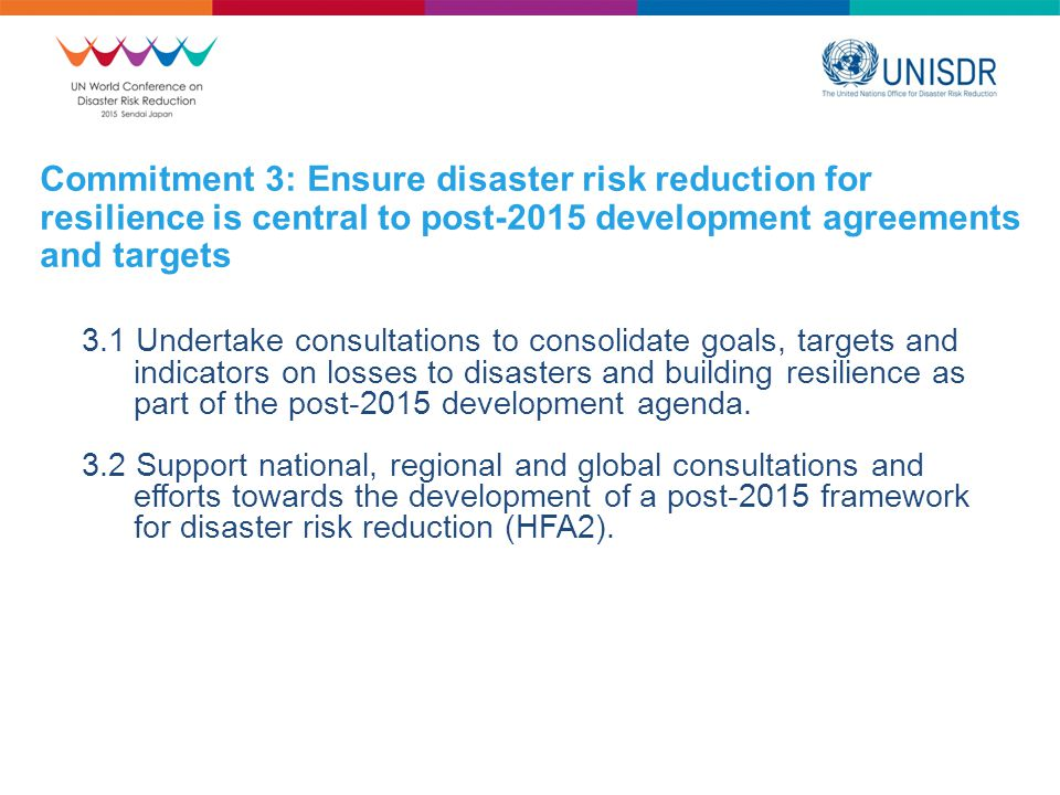 Commitment 3: Ensure disaster risk reduction for resilience is central to post-2015 development agreements and targets