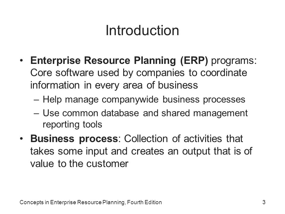 Introduction Enterprise Resource Planning (ERP) programs: Core software used by companies to coordinate information in every area of business.