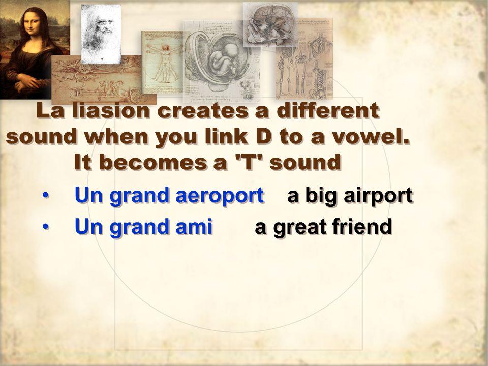 La liasion creates a different sound when you link D to a vowel