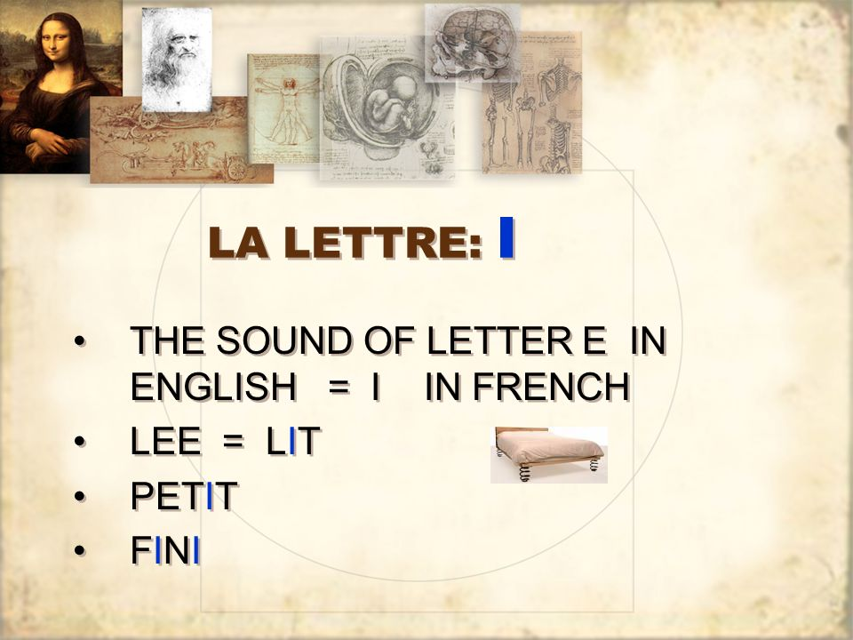 LA LETTRE: I THE SOUND OF LETTER E IN ENGLISH = I IN FRENCH LEE = LIT