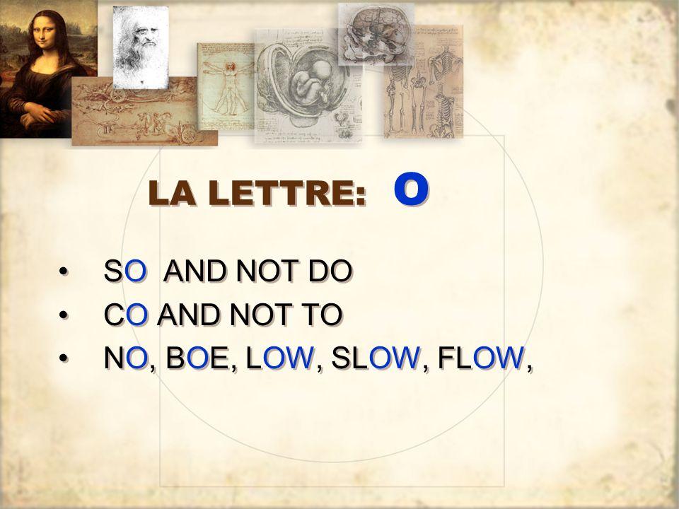 LA LETTRE: O SO AND NOT DO CO AND NOT TO NO, BOE, LOW, SLOW, FLOW,