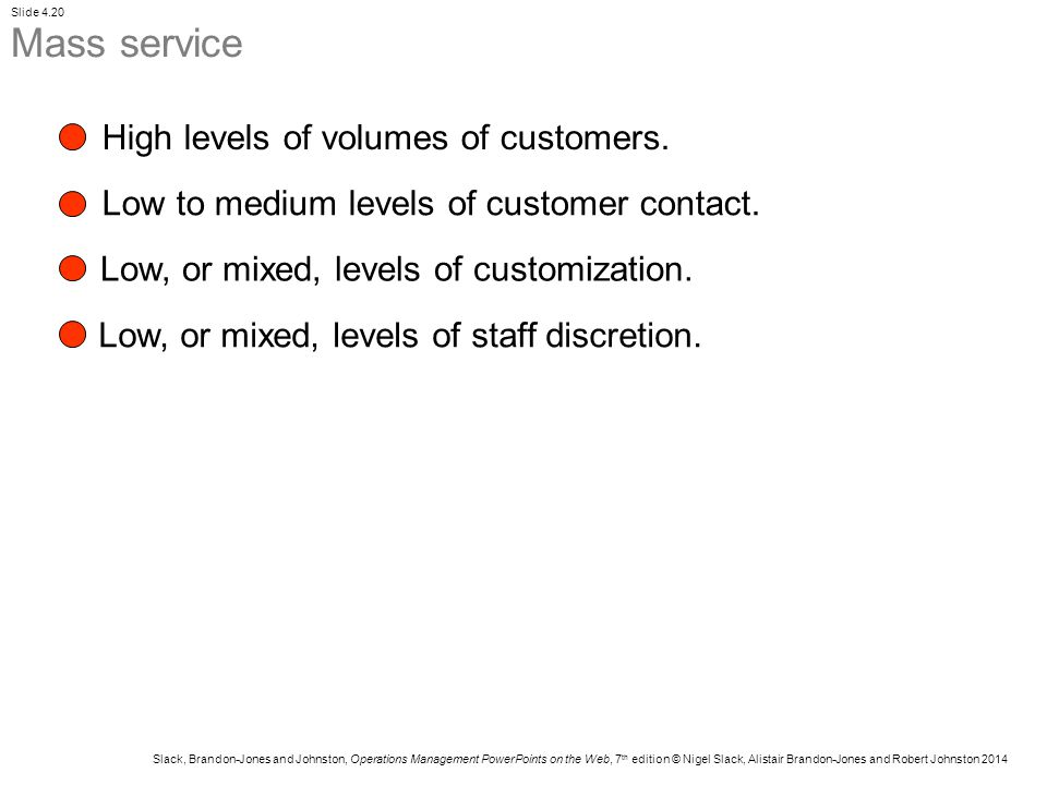 Mass service High levels of volumes of customers.