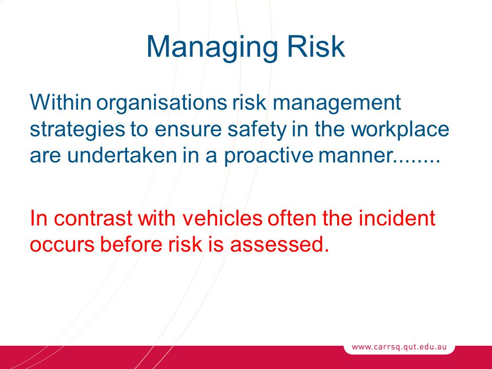 Managing Risk Within organisations risk management strategies to ensure safety in the workplace are undertaken in a proactive manner