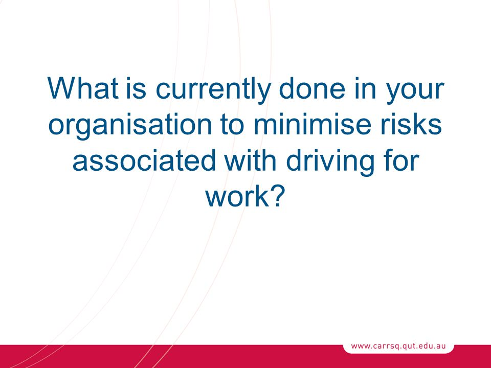 What is currently done in your organisation to minimise risks associated with driving for work