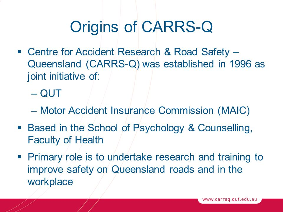 Origins of CARRS-Q Centre for Accident Research & Road Safety – Queensland (CARRS-Q) was established in 1996 as joint initiative of:
