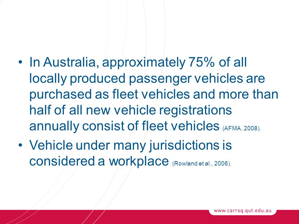 In Australia, approximately 75% of all locally produced passenger vehicles are purchased as fleet vehicles and more than half of all new vehicle registrations annually consist of fleet vehicles (AFMA, 2008).