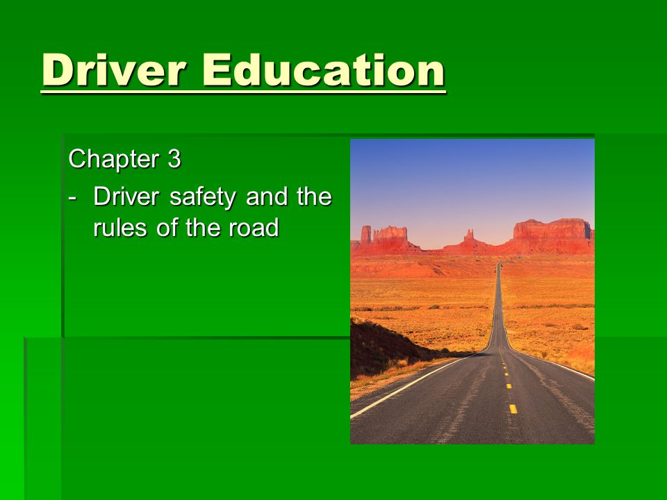 Driver Education Chapter 3 - Driver safety and the rules of the road
