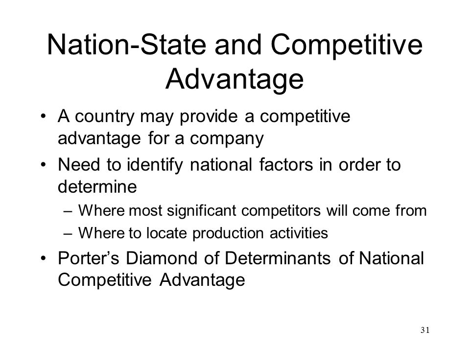determining factors of national advantage Porter's diamond of national advantage classical theories of international trade propose that comparative advantage resides in the factor endowments that a country may be fortunate enough to inherit.