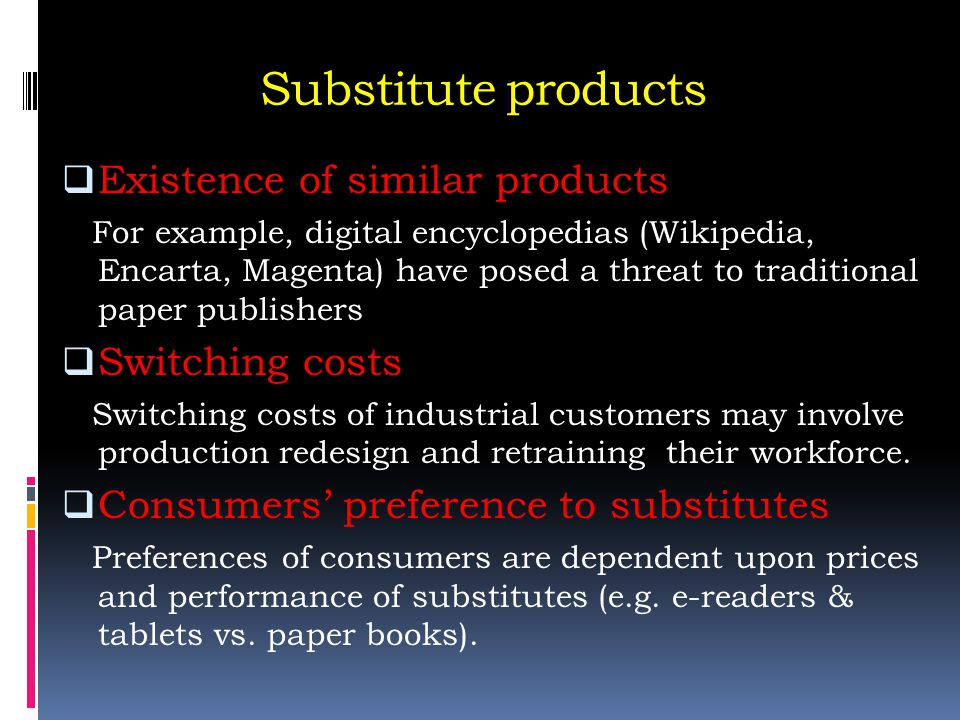 Substitute products Existence of similar products Switching costs