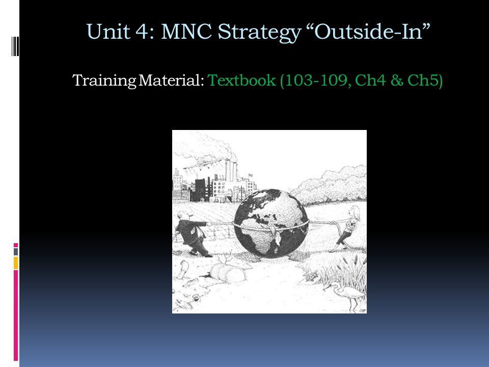 Unit 4: MNC Strategy Outside-In Training Material: Textbook ( , Ch4 & Ch5)