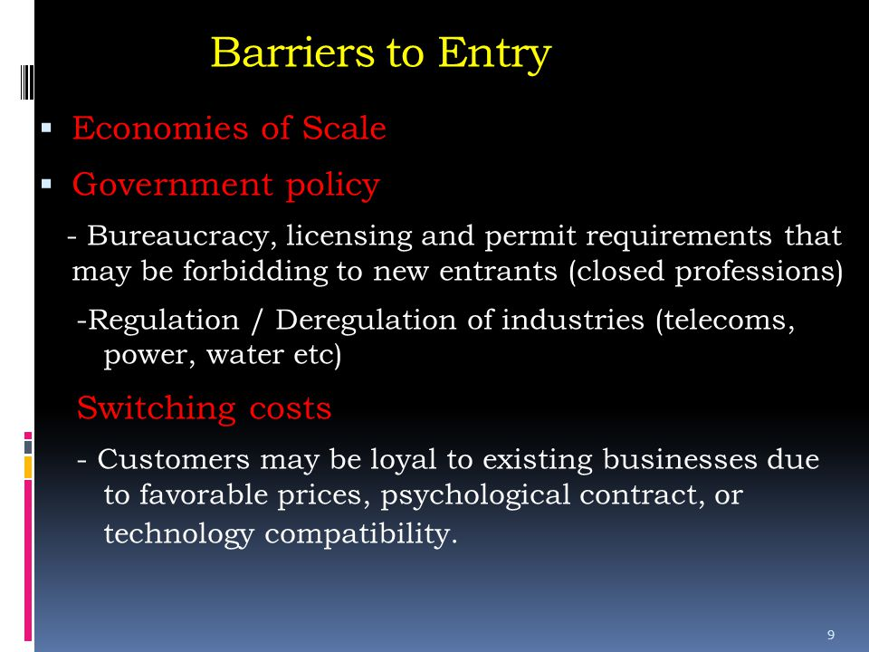 Barriers to Entry Economies of Scale Government policy Switching costs