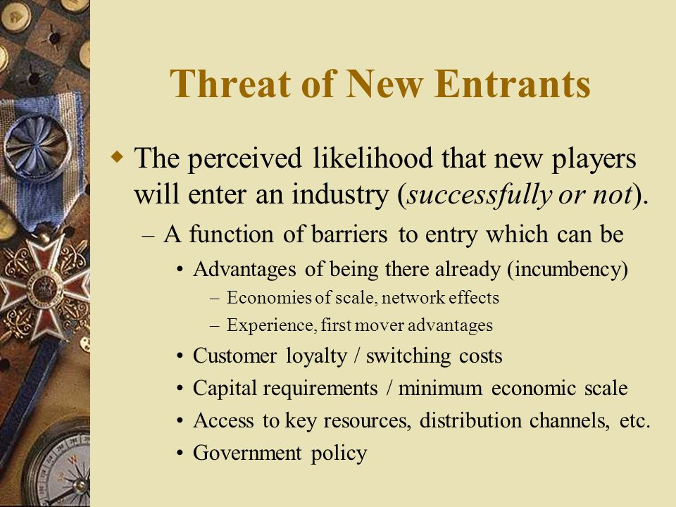 Threat of New Entrants The perceived likelihood that new players will enter an industry (successfully or not).