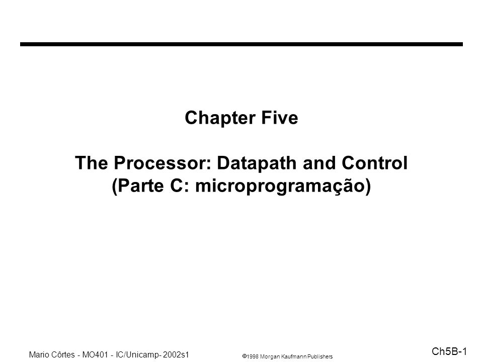 Chapter Five The Processor: Datapath and Control (Parte C: microprogramação)