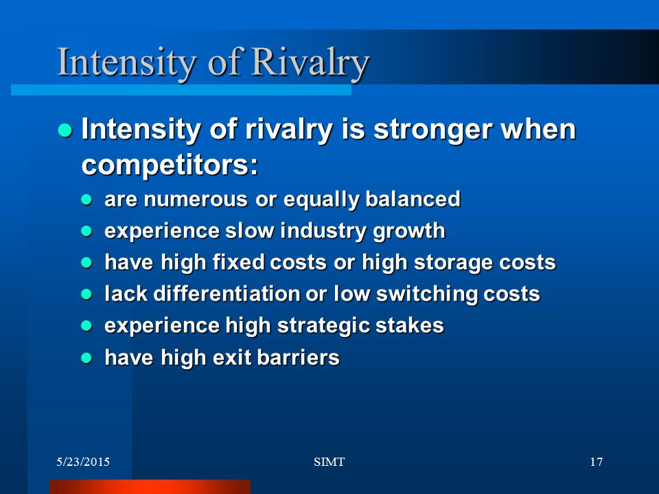 Intensity of Rivalry Intensity of rivalry is stronger when competitors: are numerous or equally balanced.