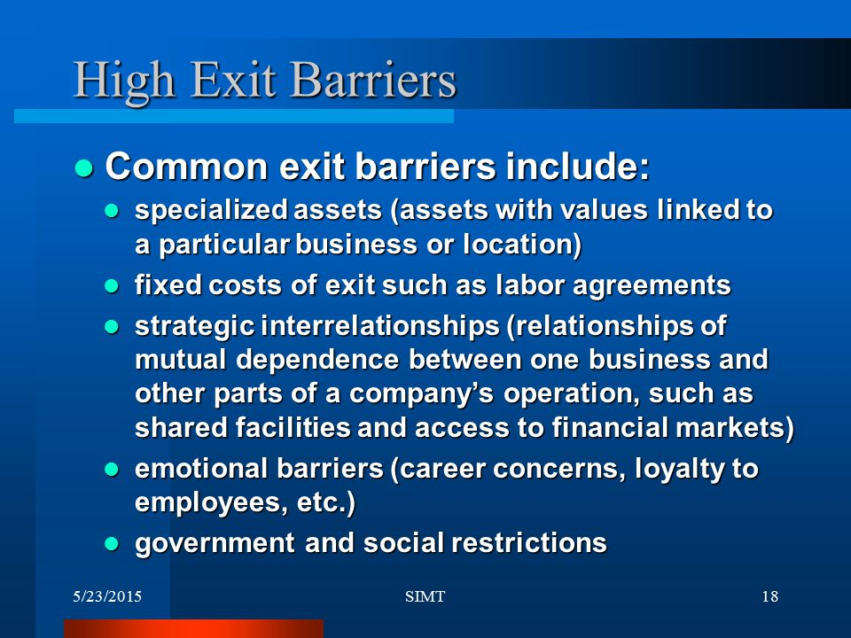 High Exit Barriers Common exit barriers include: