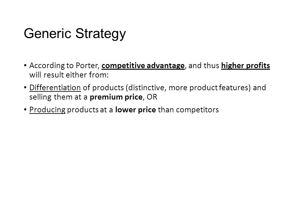 Generic Strategy According to Porter, competitive advantage, and thus higher profits will result either from: