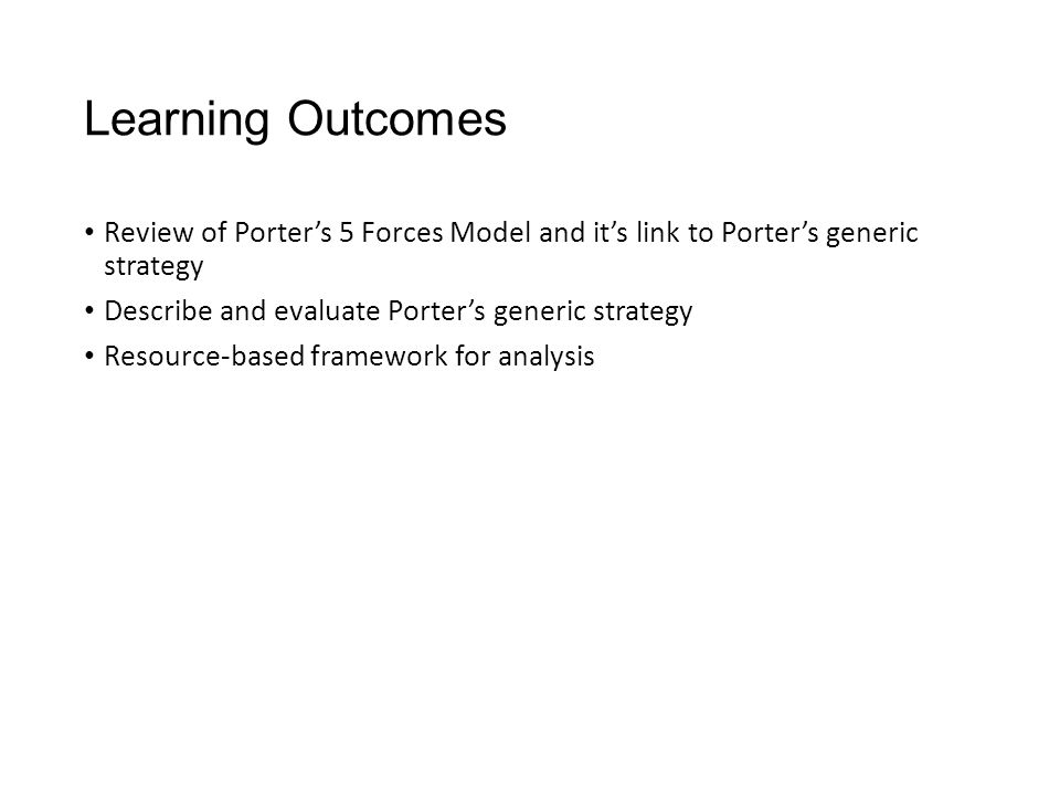 Learning Outcomes Review of Porter's 5 Forces Model and it's link to Porter's generic strategy. Describe and evaluate Porter's generic strategy.